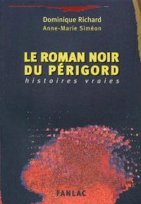 Le roman noir du Périgord : histoires vraies