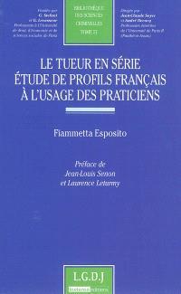Le tueur en série : étude de profils français à l'usage des praticiens
