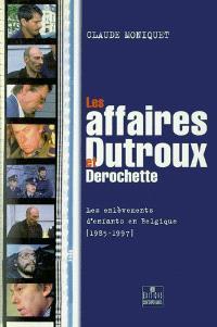 Les affaires Dutroux et Derochette : les enlèvements d'enfants en Belgique, 1985-1997