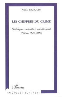Les chiffres du crime : statistiques criminelles et contrôle social (France, 1825-2006)