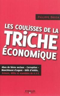 Les coulisses de la triche économique : abus de biens sociaux, corruption, blanchiment d'argent, délit d'initiés... : acteurs, délits et scandales de A à Z