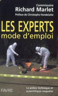 Les experts : mode d'emploi : la police technique et scientifique enquête