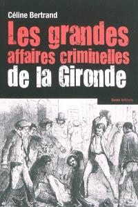 Les grandes affaires criminelles de la Gironde