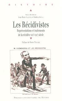 Les récidivistes : représentations et traitements de la récidive, XIXe-XXIe siècles : actes du colloque international de Pau (9 et 10 décembre 2009)