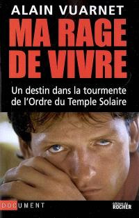Ma rage de vivre : un destin dans la tourmente de l'ordre du Temple solaire