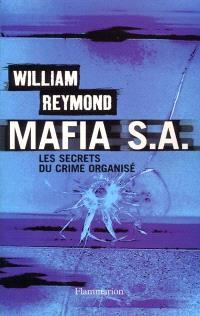 Mafia S.A. : les secrets du nouveau crime organisé