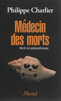Médecin des morts : récits de paléopathologie