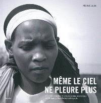 Même le ciel ne pleure plus : violences sexuelles dans la région des Grands Lacs de l'Afrique de l'Est : portraits et regards
