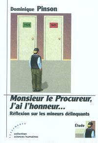 Monsieur le Procureur, j'ai l'honneur... : réflexion sur les mineurs délinquants : étude