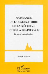 Naissance de l'Observatoire de la récidive et de la désistance : un long processus inachevé