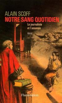 Notre sang quotidien : le journaliste et l'assassin