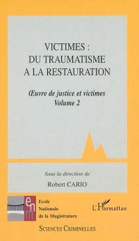 Oeuvre de justice et victimes. Volume 2, Victimes, du traumatisme à la restauration