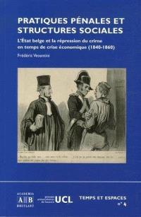Pratiques pénales et structures sociales : l'Etat belge et la répression du crime en temps de crise économique (1840-1860)