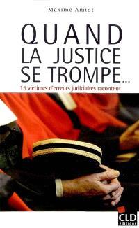 Quand la justice se trompe... : 15 victimes d'erreurs judiciaires racontent