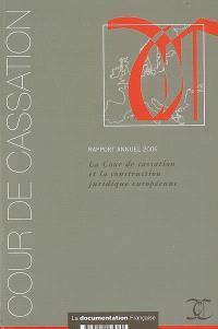 Rapport annuel 2006 : la Cour de cassation et la construction juridique européenne