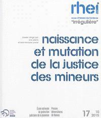 RHEI, revue d'histoire de l'enfance irrégulière. n° 17, Naissance et mutation de la justice des mineurs
