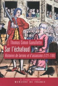 Sur l'échafaud : histoires de larrons et d'assassins (1721-1766)