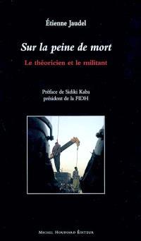 Sur la peine de mort : le théoricien et le militant