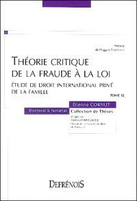 Théorie critique de la fraude à la loi : étude de droit international privé de la famille