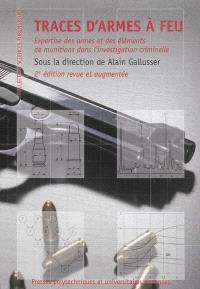Traces d'armes à feu : expertise des armes et des éléments de munitions dans l'investigation criminelle