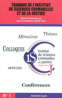 Travaux de l'Institut de sciences criminelles et de la justice de Bordeaux. n° 1
