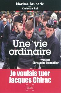 Une vie ordinaire : je voulais tuer Jacques Chirac