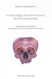 Ve Colloque international de pathographie : Bergues, mai 2013 : actes
