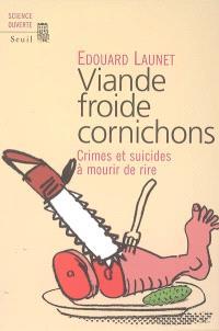Viande froide cornichons : crimes et suicides à mourir de rire