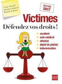 Victimes : défendez vos droits ! : accident, acte médical, attentat, dépôt de plainte, indemnisation