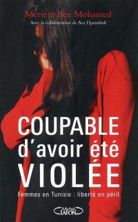 Coupable d'avoir été violée : femmes en Tunisie : liberté en péril