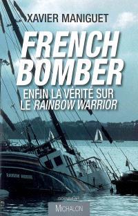 French bomber : enfin la vérité sur le Rainbow Warrior