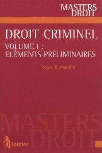 Droit criminel. Volume 1, Eléments préliminaires