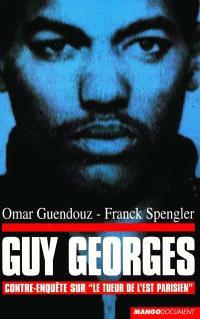 Guy Georges : contre-enquête sur le tueur de l'Est parisien