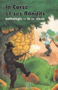 La Corse et ses bandits : anthologie. Volume 2, Le XXe siècle