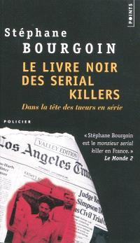 Le livre noir des serial killers : dans la tête des tueurs en série