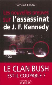 Les nouvelles preuves sur l'assassinat de John Fitzgerald Kennedy : le clan Bush est-il coupable ?
