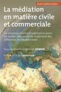 La médiation en matière civile et commerciale : un nouveau champ d'exploration pour les modes alternatifs de réglement des différends en Méditerranée
