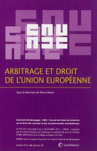 Arbitrage et droit de l'Union européenne : actes du colloque du 4 novembre 2011, Paris