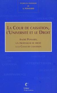 La cour de cassation, l'Université et le Droit : André Ponsard, un professeur de droit à la Cour de cassation : mélanges en l'honneur du Président André Ponsard