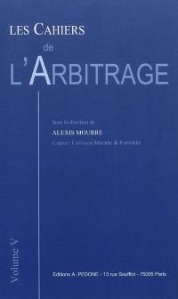 Les cahiers de l'arbitrage. Volume 5