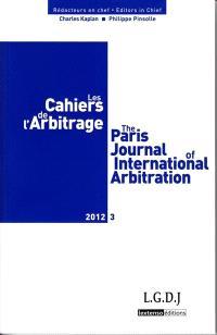 Cahiers de l'arbitrage (Les) = The Paris journal of international arbitration. n° 3 (2012)