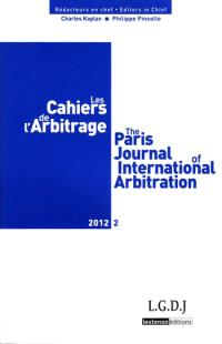 Cahiers de l'arbitrage (Les) = The Paris journal of international arbitration. n° 2 (2012)