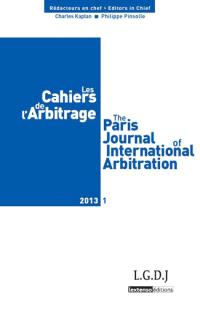 Cahiers de l'arbitrage (Les) = The Paris journal of international arbitration. n° 1 (2013)