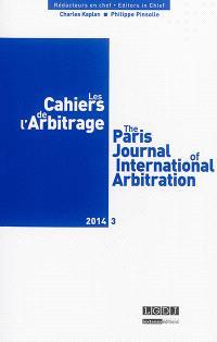 Cahiers de l'arbitrage (Les) = The Paris journal of international arbitration. n° 3 (2014)