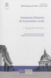 Itinéraires d'histoire de la procédure civile. Volume 1, Regards français