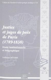 Justice et juges de paix de Paris, 1789-1838 : étude institutionnelle et biographique