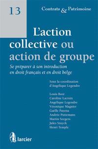 L'action collective ou action de groupe : se préparer à son introduction en droit français et en droit belge