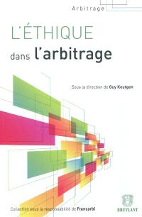 L'éthique dans l'arbitrage : actes du colloque de Francarbi du 9 décembre 2011