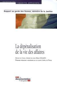 La dépénalisation de la vie des affaires : rapport au garde des Sceaux, ministre de la Justice, janvier 2008