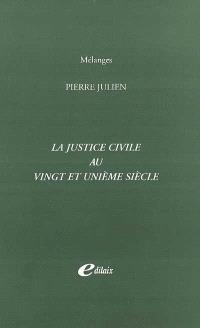 La justice civile au vingt et unième siècle : mélanges Pierre Julien
